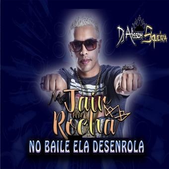 Mc Jair da Rocha - No Baile Elas Desenrola - Dj Alissom Siqueira
