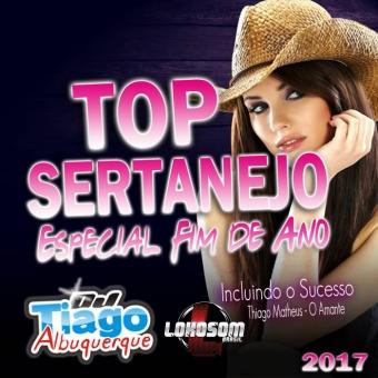 Top Sertanejo - Especial Fim de Ano - 2017 - Dj Tiago Albuquerque