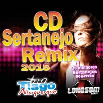 CD Sertanejo Remix 2015 - Dj Tiago Albuquerque