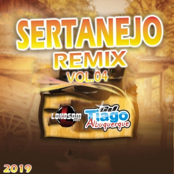 SERTANEJO REMIX VOL.04 - 2019 - DJ TIAGO ALBUQUERQUE