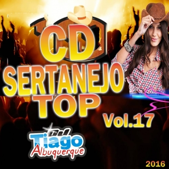 Sertanejo Top Vol.17 - 2016 - Dj Tiago Albuquerque