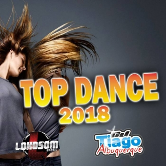 TOP DANCE 2018 - DJ TIAGO ALBUQUERQUE