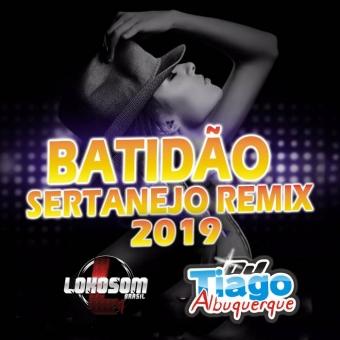 BATIDÃO SERTANEJO REMIX 2019 - DJ TIAGO ALBUQUERQUE