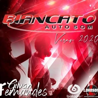 Biancato Auto Som Verao 2020 - DJ Gilvan Fernandes