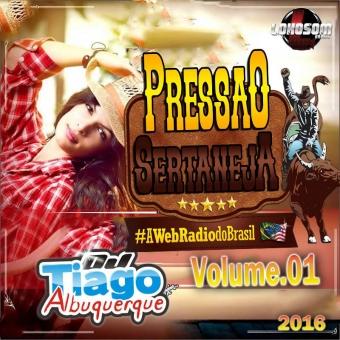 Pressão Sertaneja Vol.01 - 2016 - Dj Tiago Albuquerque