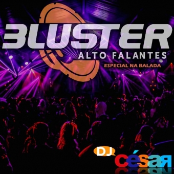 Bluster Alto Falantes - Especial na Balada