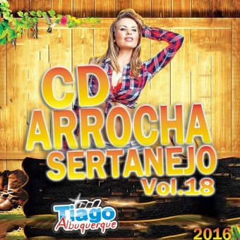 Arrocha Sertanejo Vol.18 - 2016 - Dj Tiago Albuquerque