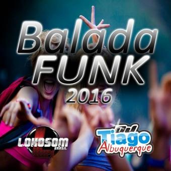 Balada Funk 2016 - Dj Tiago Albuquerque