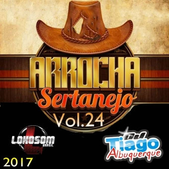 Arrocha Sertanejo Vol.24 - 2017 - Dj Tiago Albuquerque