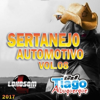Sertanejo Automotivo Vol.08 - 2017 - Dj Tiago Albuquerque