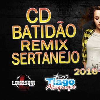 Batidão Remix Sertanejo 2016 - Dj Tiago Albuquerque