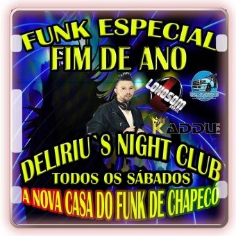 ESPECIAL DE FUNK FIM DE ANO DELIRIU`S NIGHT CLUB,BAILE FUNK TODOS OS SÁBADOS CHAPECÓ SC