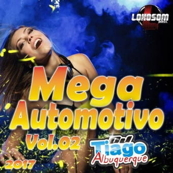 Mega Automotivo Vol.02 - 2017 - Dj Tiago Albuquerque