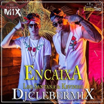 Dj Cleber Mix Ft Mc Kevinho e Leo Santana - Encaixa (Exclusive Remix)