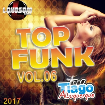 Top Funk Vol.06 - 2017 - Dj Tiago Albuquerque