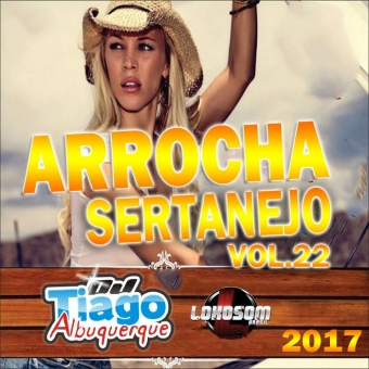 Arrocha Sertanejo Vol.22 - 2017 - Dj Tiago Albuquerque