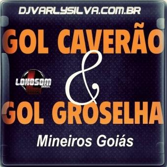 GOL CAVERÃO E GOL GROSELHA