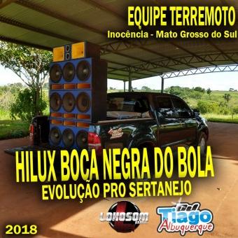 HILUX BOCA NEGRA DO BOLA (SERTANEJO 2018) DJ TIAGO ALBUQUERQUE