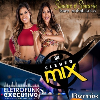 Dj Cleber Mix Ft Simone e Simaria - Bom Substituto (Exclusive Remix)
