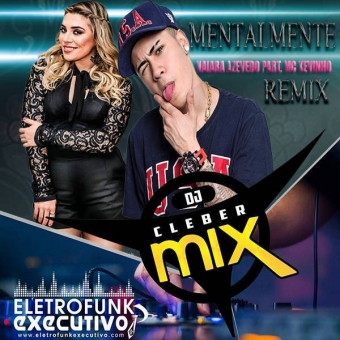 Dj Cleber Mix Ft Naiara Azevedo E MC Kevinho - Mentalmente (Exclusive Remix)