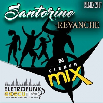 Dj Cleber Mix Ft Santorine - Revanche(Exclusive Remix)
