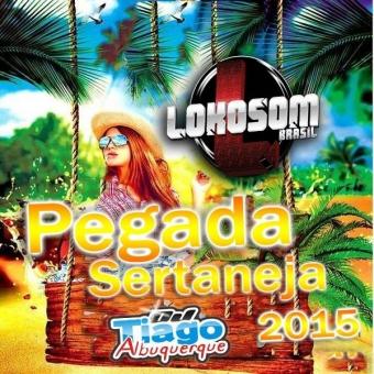 Pegada Sertaneja 2015 - Dj Tiago Albuquerque
