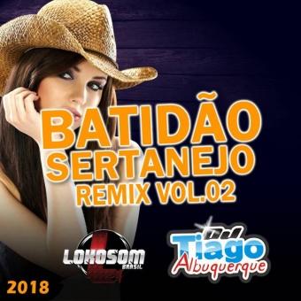 Batidão Sertanejo Remix Vol.02 - 2018 - Dj Tiago Albuquerque