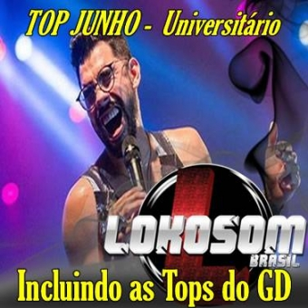 TOP JUNHO UNIVERSITÁRIO LOKOSOM COM AS TOPS DO GD