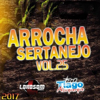 Arrocha Sertanejo Vol.25 - 2017 - Dj Tiago Albuquerque