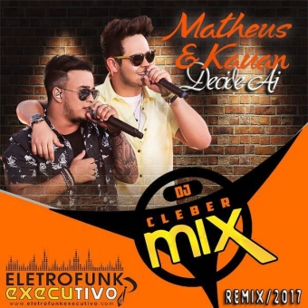 Dj Cleber Mix Ft Matheus e kauan Decide ai (Exclusive Remix)