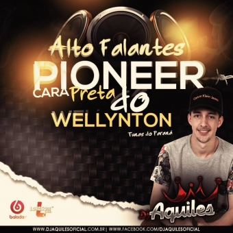 Pioneer Cara Preta do Wellynton - DJ Aquiles