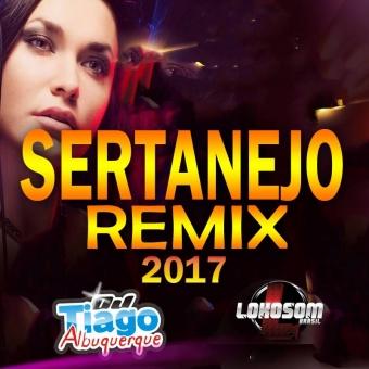 Sertanejo Remix 2017 - Dj Tiago Albuquerque