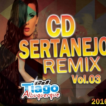 Sertanejo Remix Vol.03 - 2016 - Dj Tiago Albuquerque