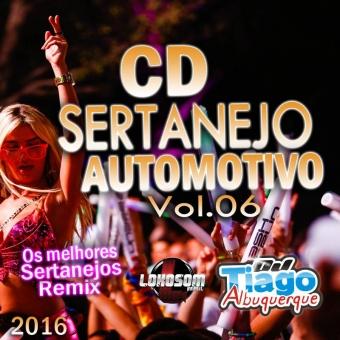 Sertanejo Automotivo Vol.06 - 2016 - Dj Tiago Albuquerque