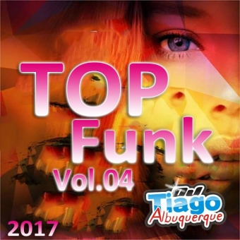 Top Funk Vol.04 - 2017 - Dj Tiago Albuquerque