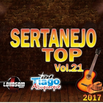 Sertanejo Top Vol.21 - 2017 - Dj Tiago Albuquerque