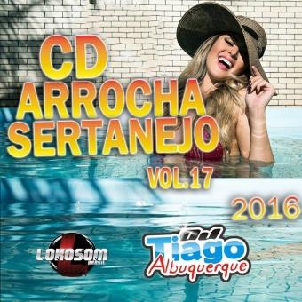 Arrocha Sertanejo Vol.17 - 2016 - Dj Tiago Albuquerque