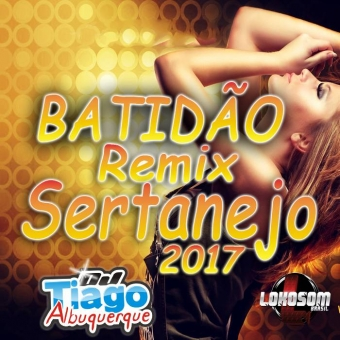 Batidão Remix Sertanejo 2017 - Dj Tiago Albuquerque
