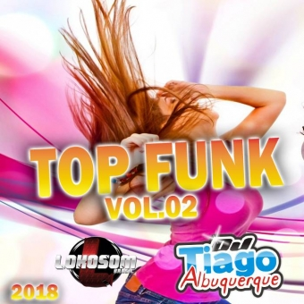 Top Funk Vol.02 - 2018 - Dj Tiago Albuquerque