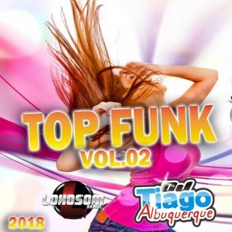 Top Funk Vol.02 - 2018 - Dj Tiago Albuquerque