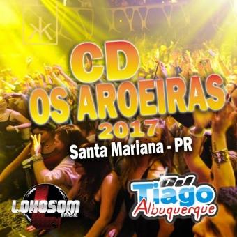 OS AROEIRAS 2017 - ( Santa Mariana - PR) - Dj Tiago Albuquerque