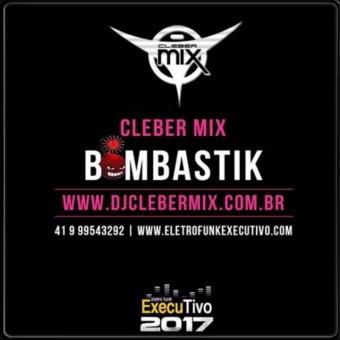Dj Cleber Mix - Bombastik (Original)
