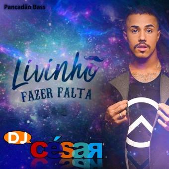 MC Livinho Feat DJ César - Fazer Falta (Pancadão Bass)