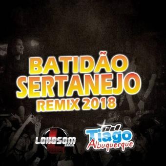 CD Sertanejo Remix 2018 - Dj Tiago Albuquerque