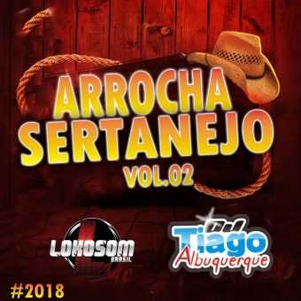 Arrocha Sertanejo Vol.02 - 2018 - Dj Tiago Albuquerque