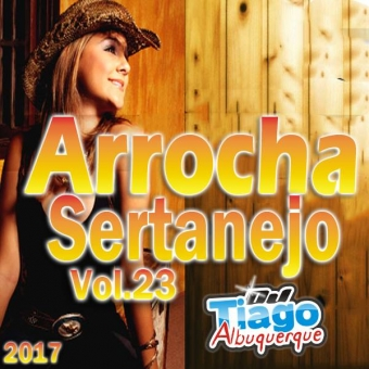 Arrocha Sertanejo Vol.23 - 2017 - Dj Tiago Albuquerque