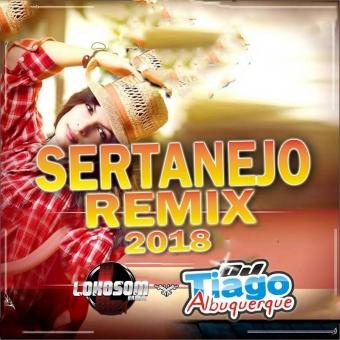 Sertanejo Remix 2018 - Dj Tiago Albuquerque