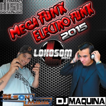 ELETROFUNK E MEGAFUNK 2015 ( BY DJ GILSON MAIA & DJ MAQUINA )
