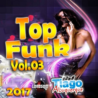 Top Funk Vol.03 - 2017 - Dj Tiago Albuquerque