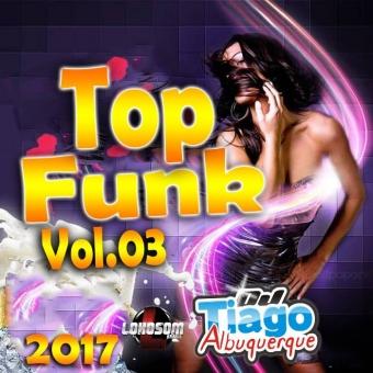 Top Funk Vol.03 - 2017 - Dj Tiago Albuquerque